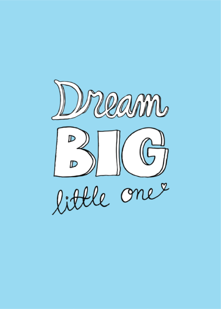 Blue poster with the text 'Dream big little one'