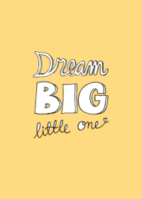 Yellow print with the text 'Dream big little one'